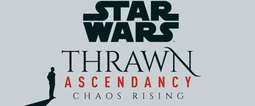 'Chaos Rising' Takes Thrawn To New And Unexpected Levels (Star Wars Book Review)