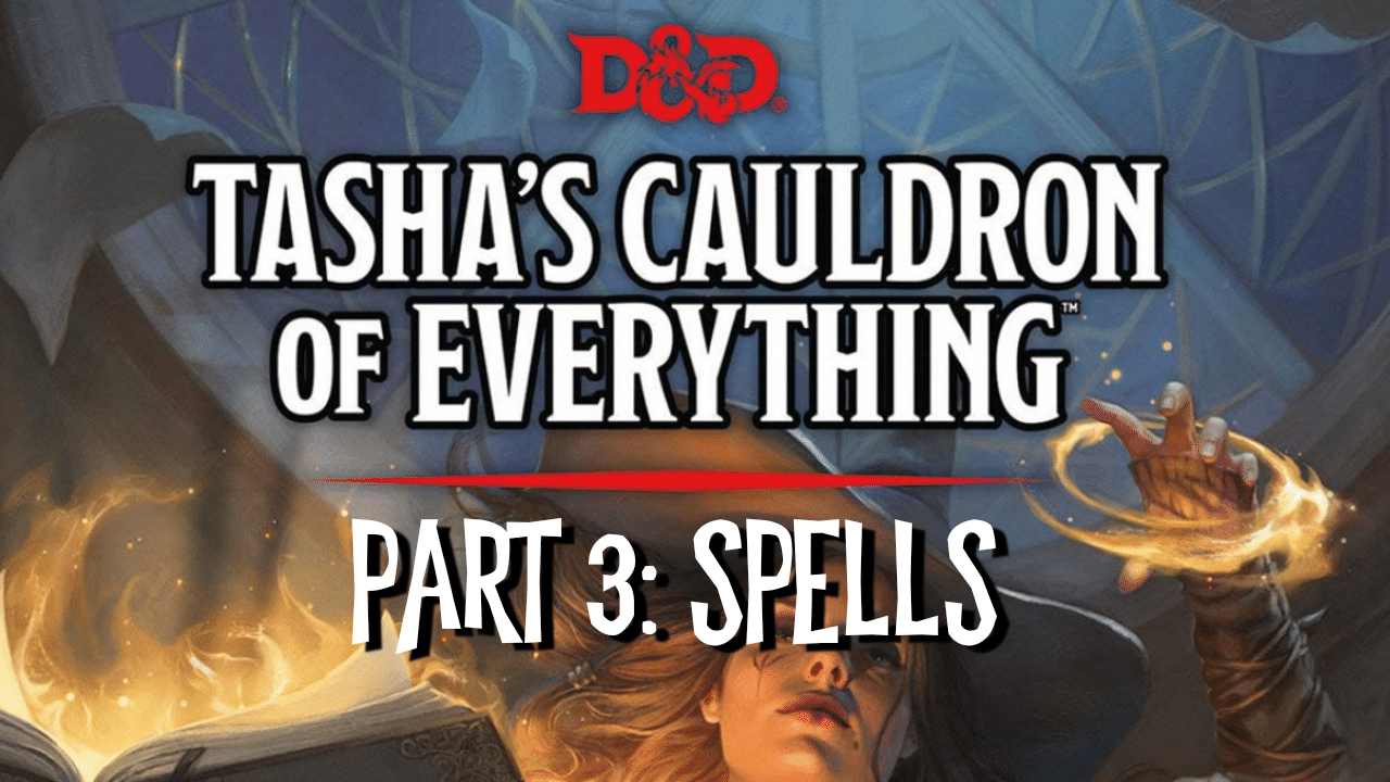 Tasha's Cauldron of Everything Part 3: Spells Review